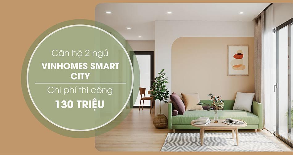 Thiết kế chung cư Vinhomes Smart City với chi phí thi công 130 triệu